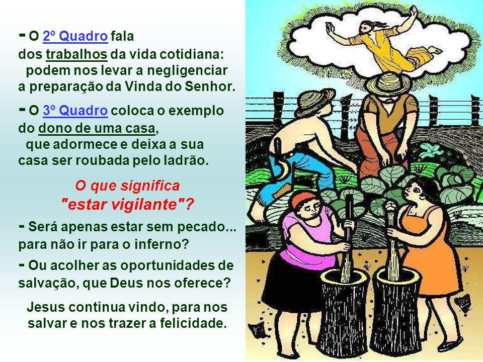 - O 2º Quadro fala dos trabalhos da vida cotidiana: podem nos levar a negligenciar a preparação da Vinda do Senhor.