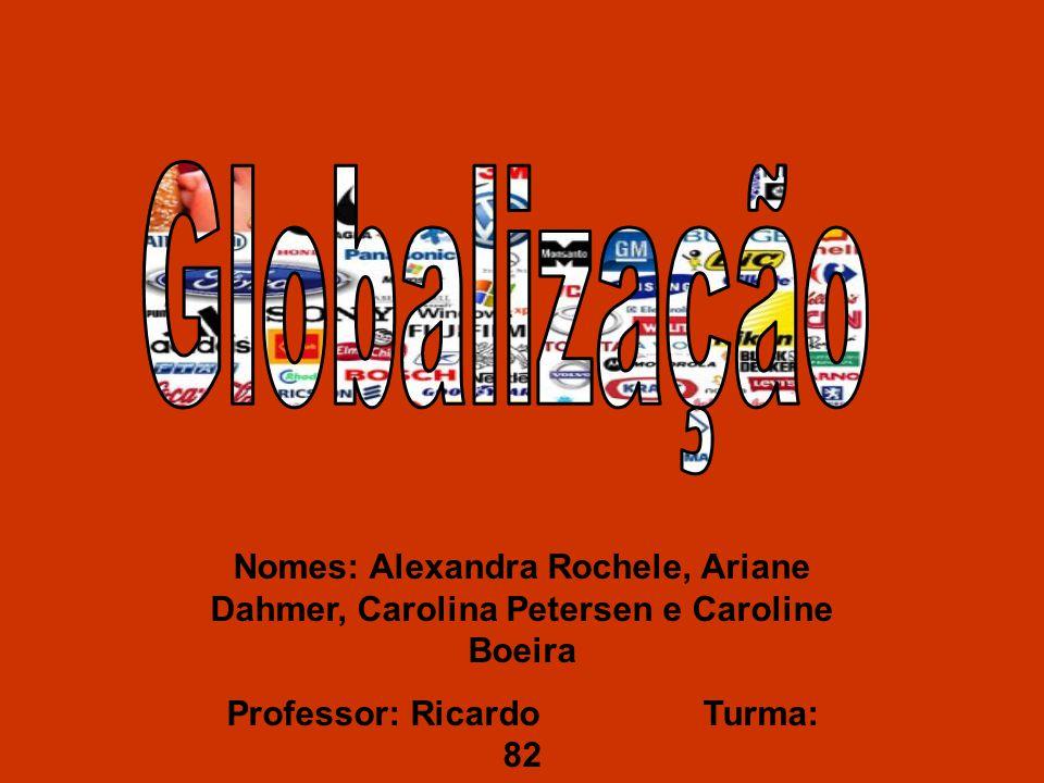 Nomes: Alexandra Rochele, Ariane Dahmer, Carolina Petersen e Caroline Boeira Professor: Ricardo Turma: 82