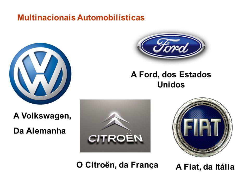 A Volkswagen, Da Alemanha O Citroën, da França A Ford, dos Estados Unidos A Fiat, da Itália Multinacionais Automobilísticas