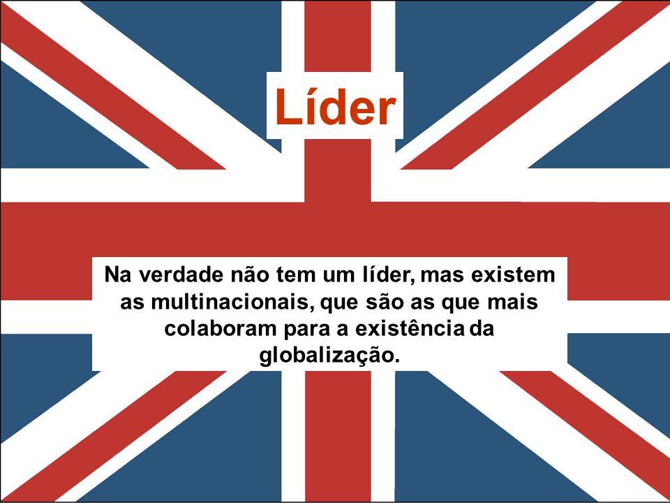 Líder Na verdade não tem um líder, mas existem as multinacionais, que são as que mais colaboram para a existência da globalização.