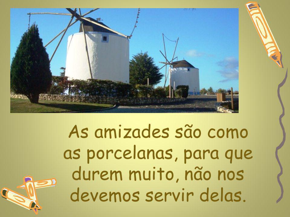 www.planetapowerpoint.com.br As amizades são como as porcelanas, para que durem muito, não nos devemos servir delas.