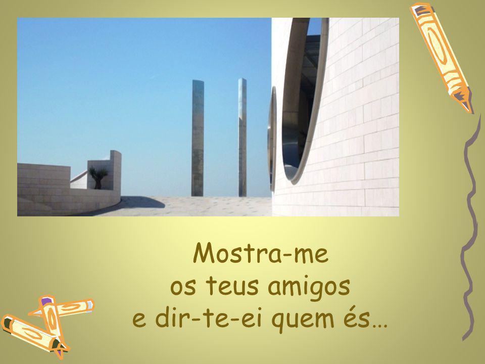www.planetapowerpoint.com.br Mostra-me os teus amigos e dir-te-ei quem és…