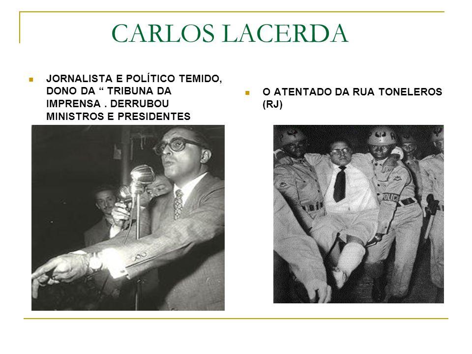CARLOS LACERDA JORNALISTA E POLÍTICO TEMIDO, DONO DA TRIBUNA DA IMPRENSA. DERRUBOU MINISTROS E PRESIDENTES O ATENTADO DA RUA TONELEROS (RJ)