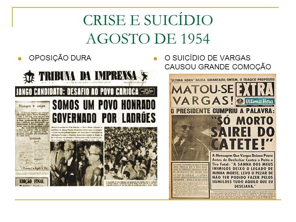 CRISE E SUICÍDIO AGOSTO DE 1954 OPOSIÇÃO DURA O SUICÍDIO DE VARGAS CAUSOU GRANDE COMOÇÃO