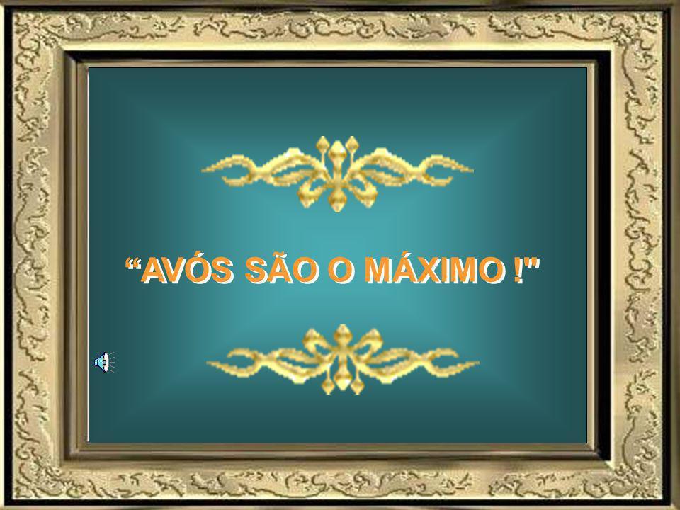 AVÓS SÃO O MÁXIMO !