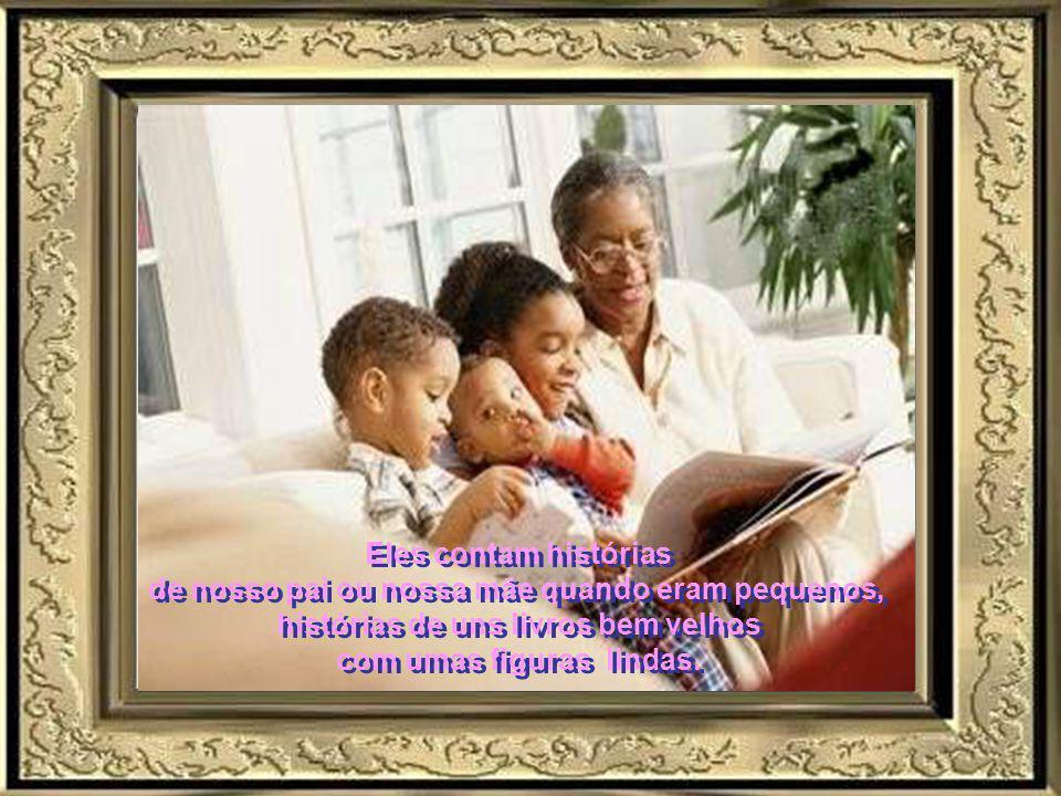 Eles contam histórias de nosso pai ou nossa mãe quando eram pequenos, histórias de uns livros bem velhos com umas figuras lindas.