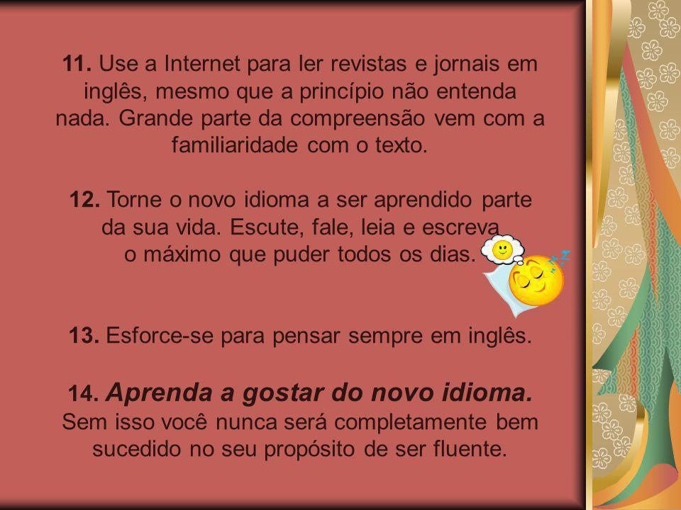 11.Use a Internet para ler revistas e jornais em inglês, mesmo que a princípio não entenda nada.