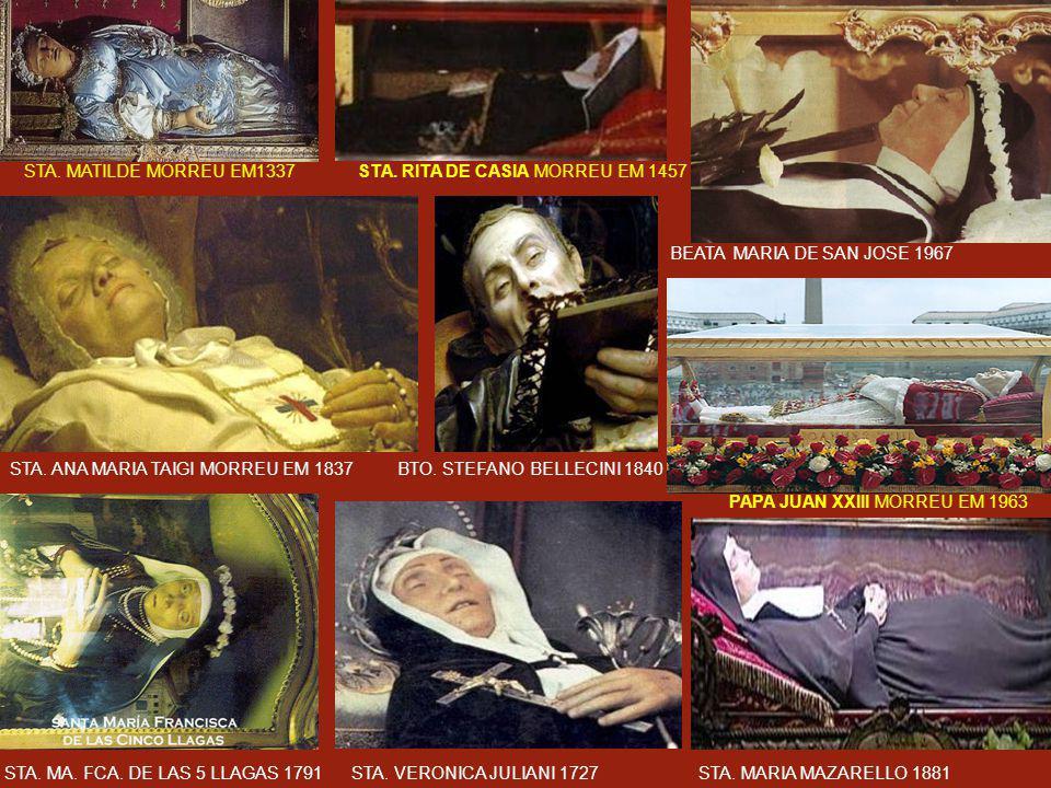 A maioria dos corpos incorruptos dos Santos sangram se lhes for cortada qualquer parte de seus restos, pese os séculos a que possam estar mortos, como é o caso de Santa Teresa D´Ávila.
