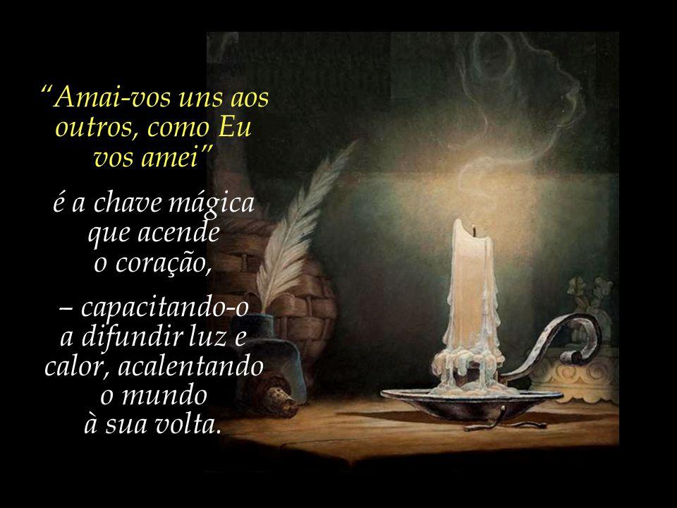 Uma vela somente tem valor quando acesa. O coração é uma vela, almejando pelo calor da chama.