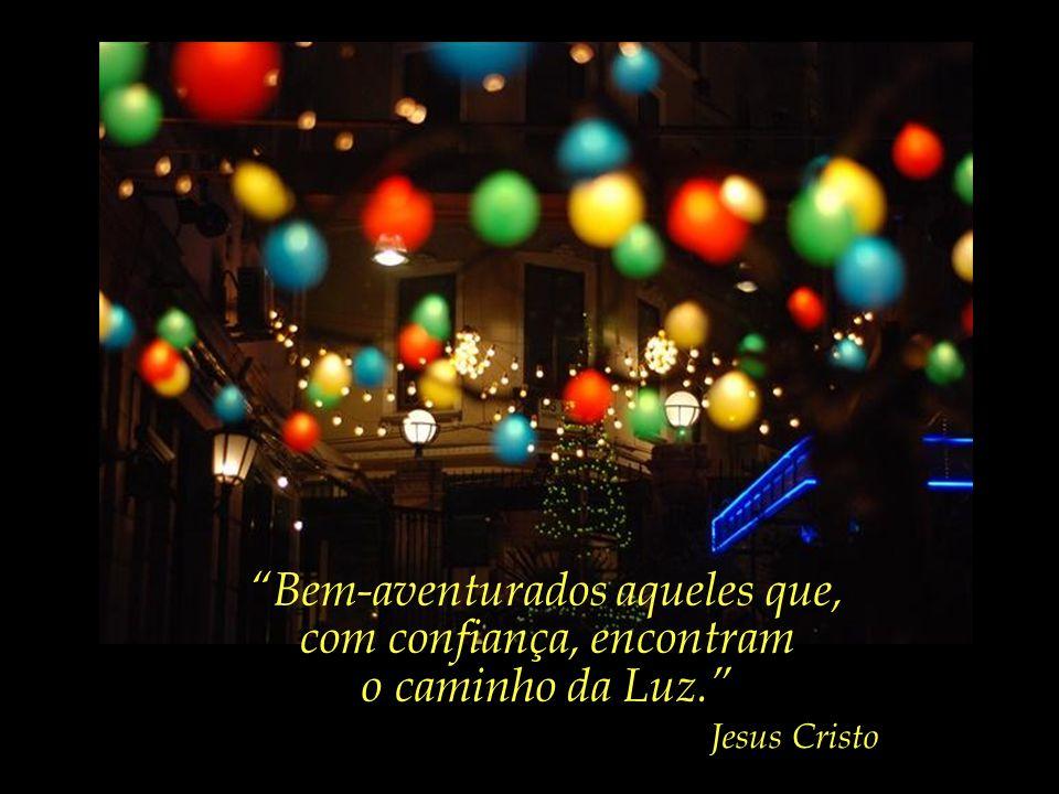 Bem-aventurados os que buscam a Luz. Jesus Cristo