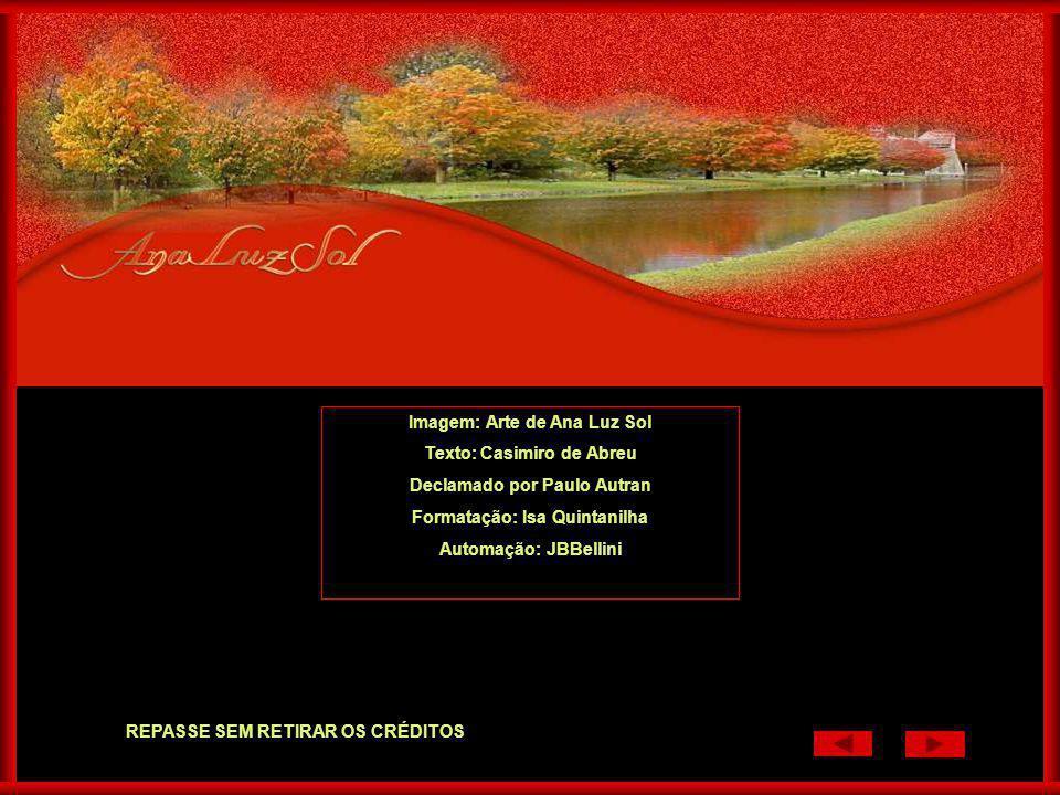 Imagem: Arte de Ana Luz Sol Texto: Casimiro de Abreu Declamado por Paulo Autran Formatação: Isa Quintanilha Automação: JBBellini REPASSE SEM RETIRAR OS CRÉDITOS