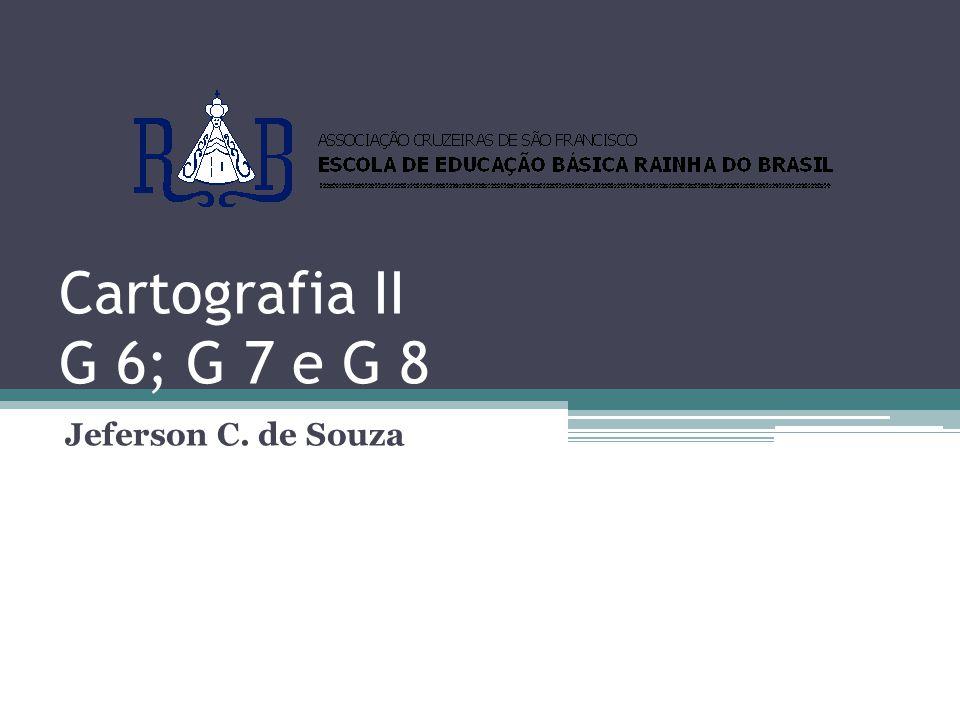 Cartografia II G 6; G 7 e G 8 Jeferson C. de Souza