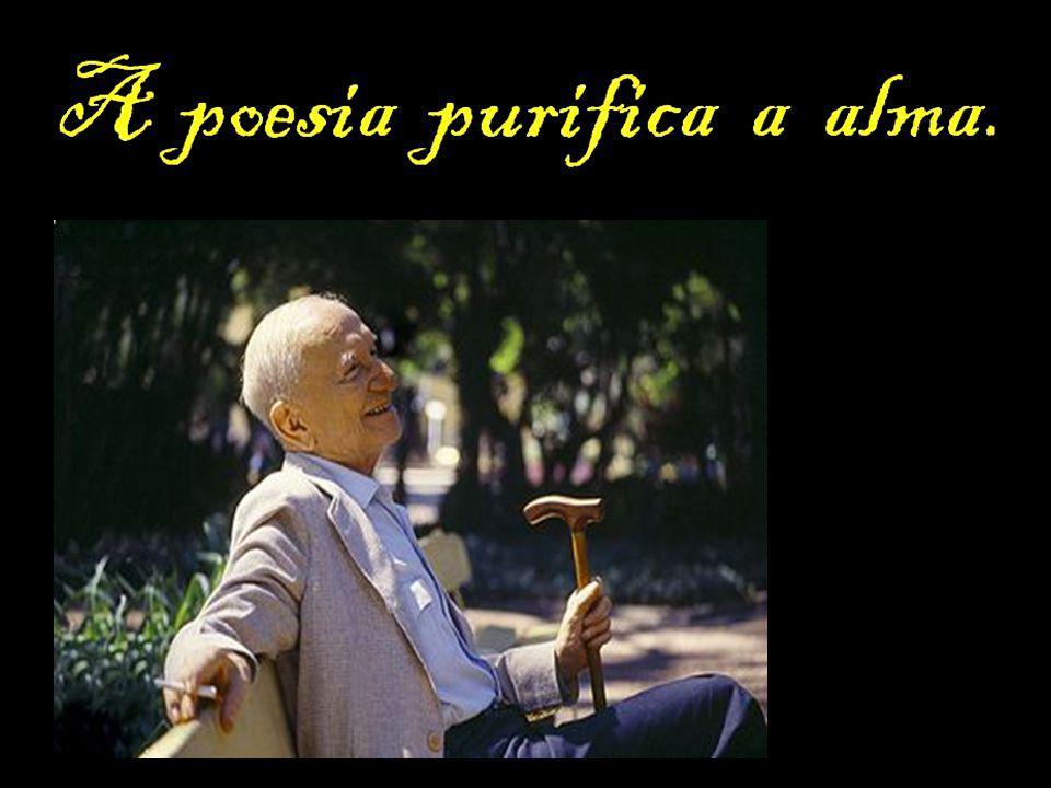Quintana, o poeta, ensinou: A poesia purifica a alma...