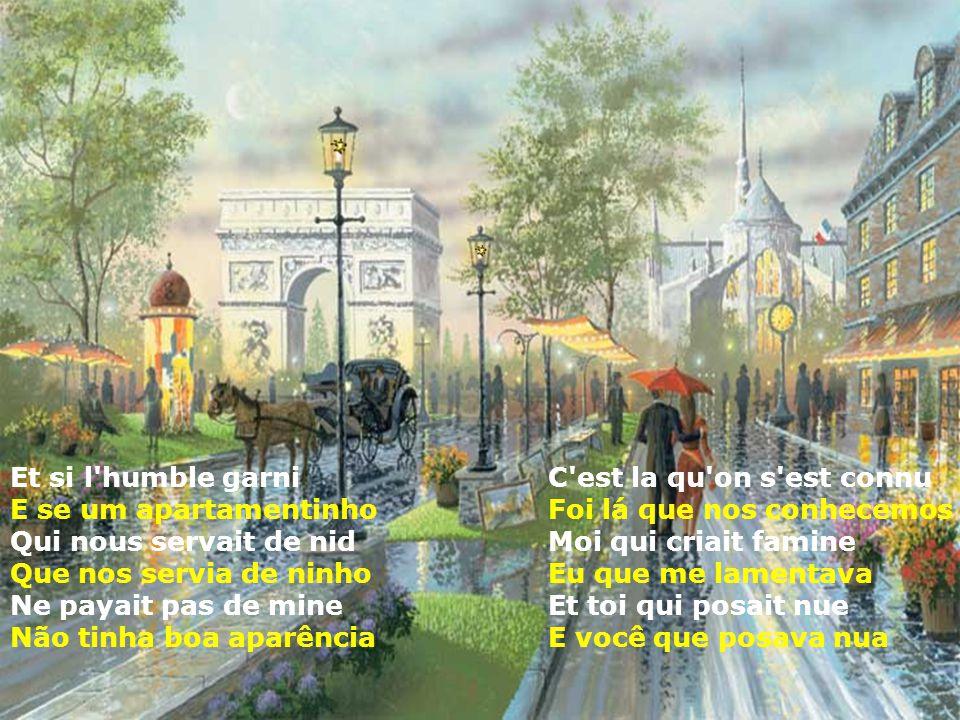 Montmartre en ce temps là Montmartre naquele tempo Accrochait ses lilas Pendurava seus lilases Jusque sous nos fenêtres Sob nossas janelas Je vous par