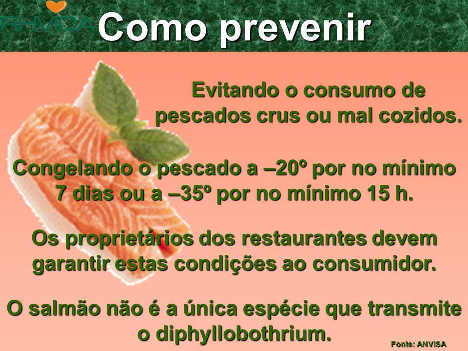 Evitando o consumo de pescados crus ou mal cozidos.