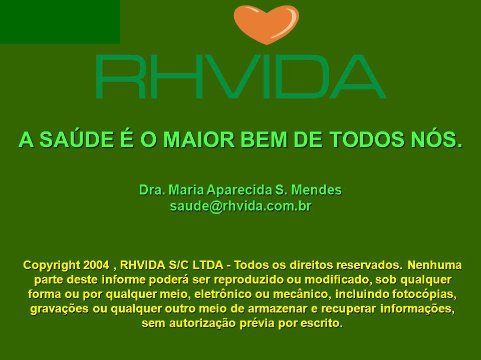 A SAÚDE É O MAIOR BEM DE TODOS NÓS.Copyright 2004, RHVIDA S/C LTDA - Todos os direitos reservados.