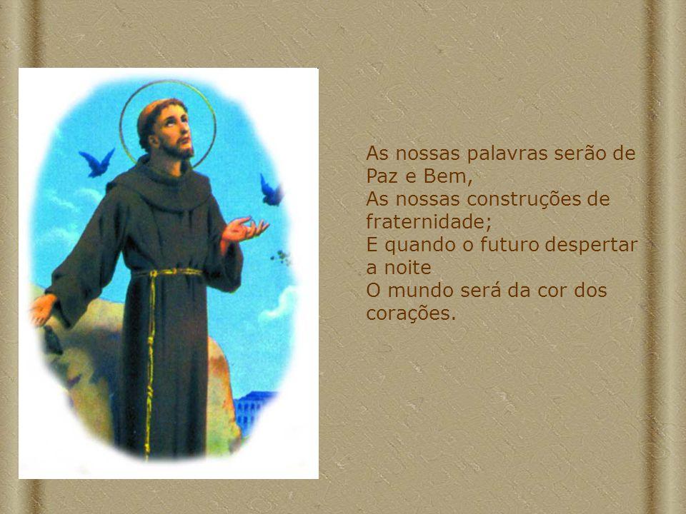 Quando nossas janelas, estradas e canções Tiverem olhos e ouvidos de Francisco...