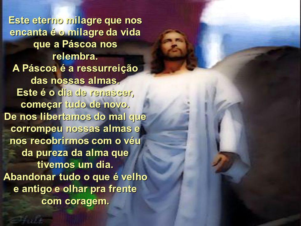 Este eterno milagre que nos encanta é o milagre da vida que a Páscoa nos relembra.