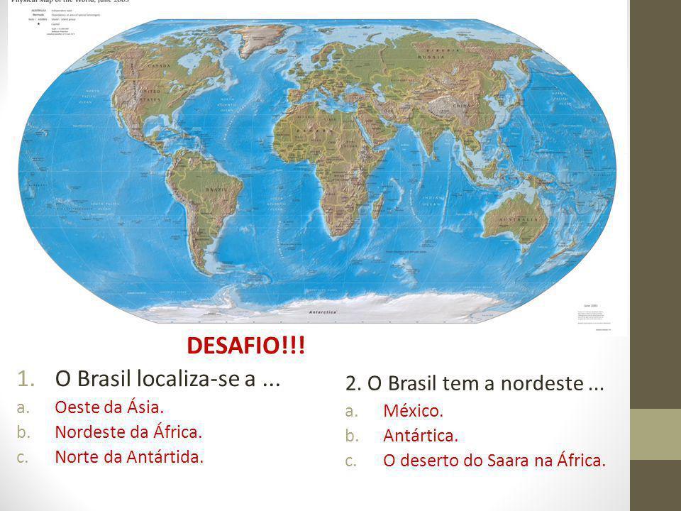 1.O Brasil localiza-se a...a.Oeste da Ásia. b.Nordeste da África.