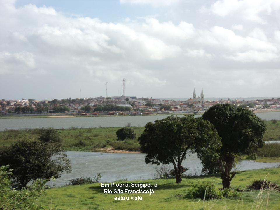 Em Propriá, Sergipe, o Rio São Francisco já está a vista.