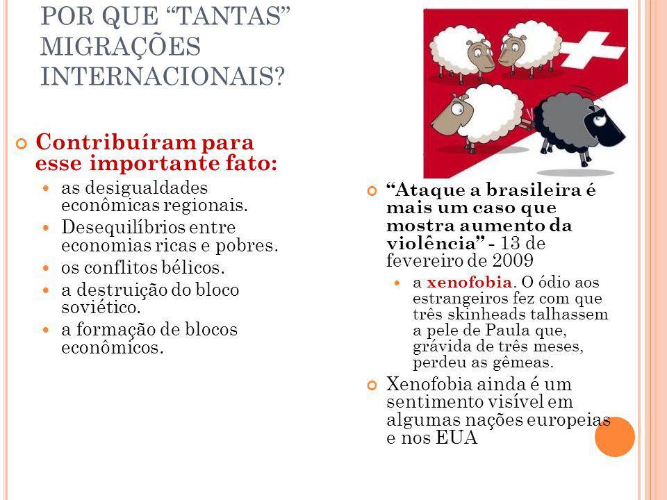 POR QUE TANTAS MIGRAÇÕES INTERNACIONAIS? Ataque a brasileira é mais um caso que mostra aumento da violência - 13 de fevereiro de 2009 a xenofobia. O ó