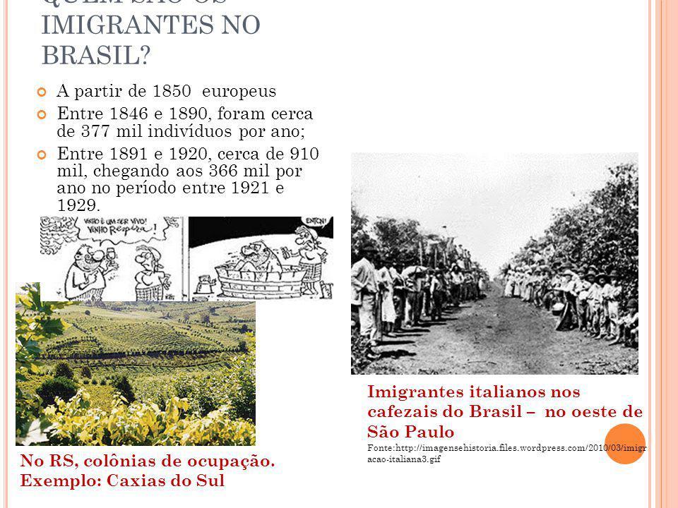 QUEM SÃO OS IMIGRANTES NO BRASIL? A partir de 1850 europeus Entre 1846 e 1890, foram cerca de 377 mil indivíduos por ano; Entre 1891 e 1920, cerca de