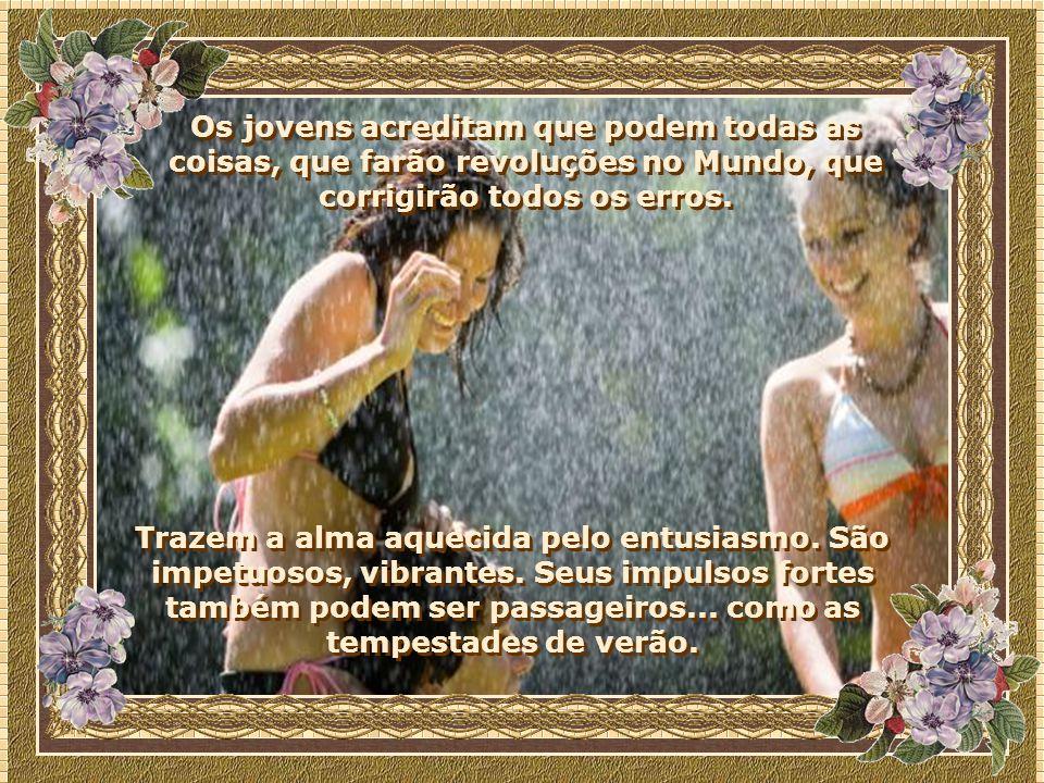 A juventude corresponde ao auge do verão. Estação de calor e beleza, abençoada pelas chuvas ocasionais. O sol aquece as almas, renovam-se as promessas