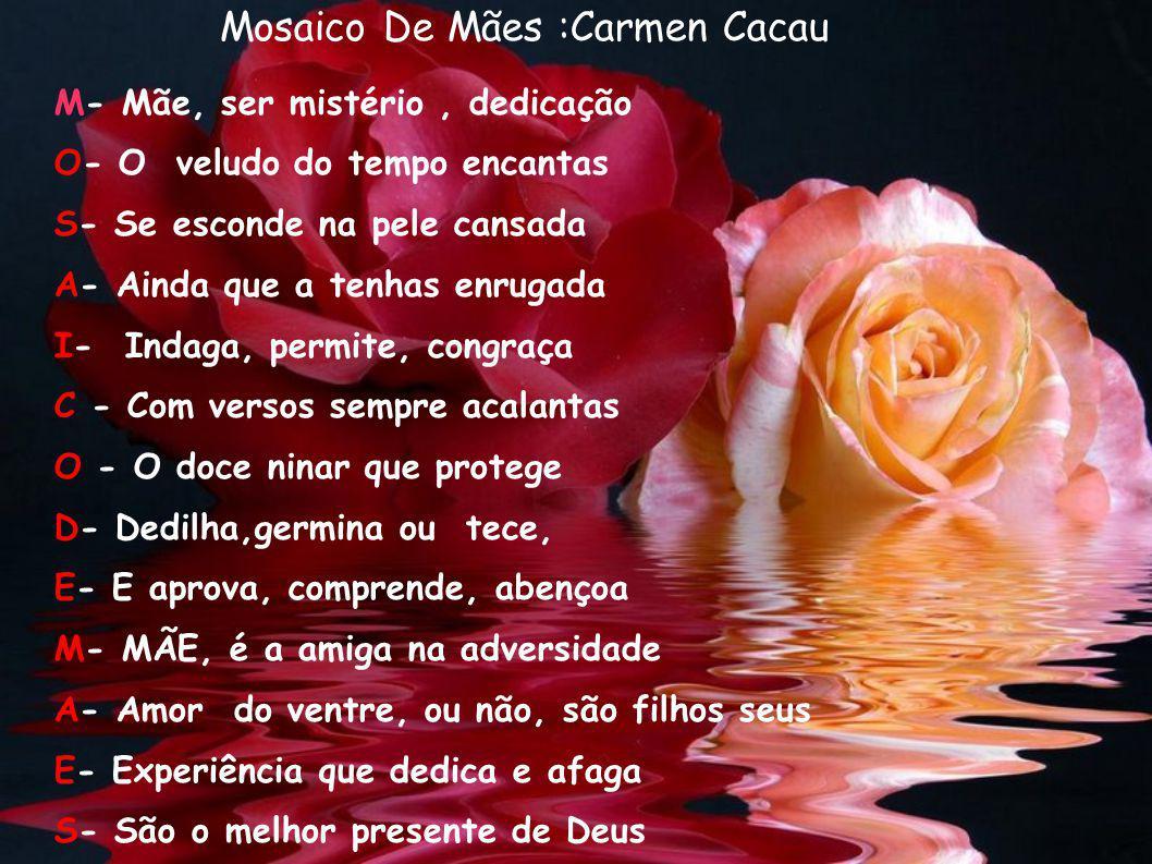 MÃE Mário Feijó M.Mãe é uma mulher com A. Amor muito maior que todos E.