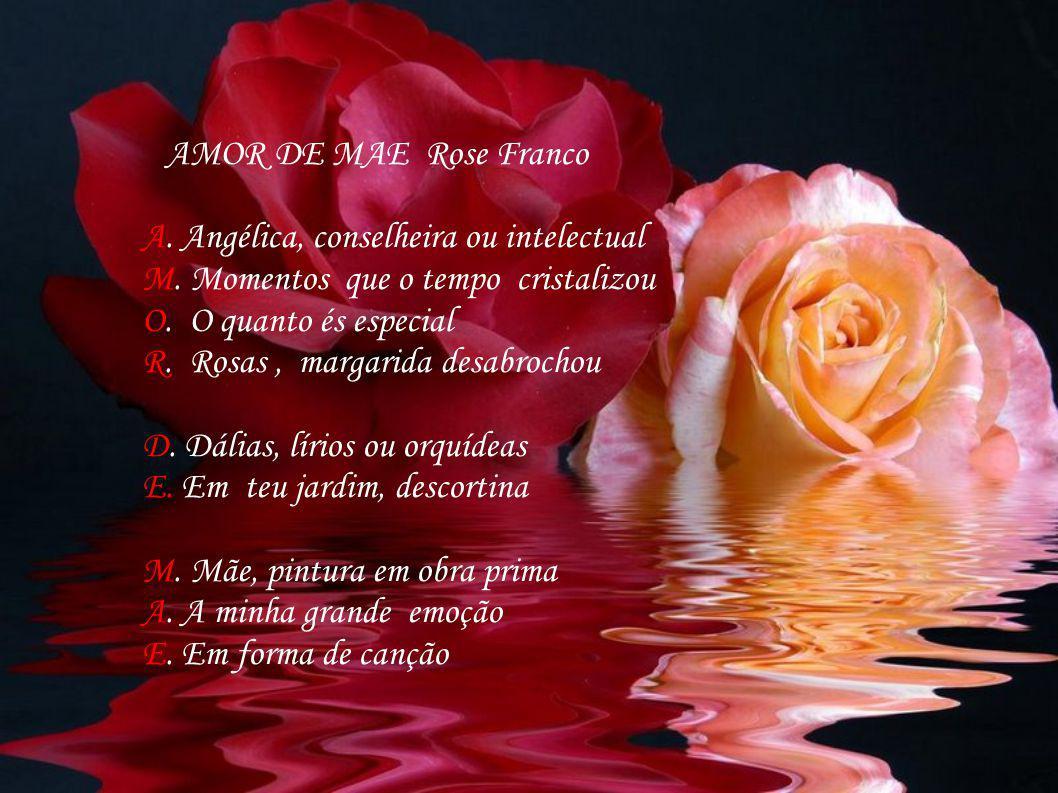 AMOR DE MAE Rose Franco A.Angélica, conselheira ou intelectual M.