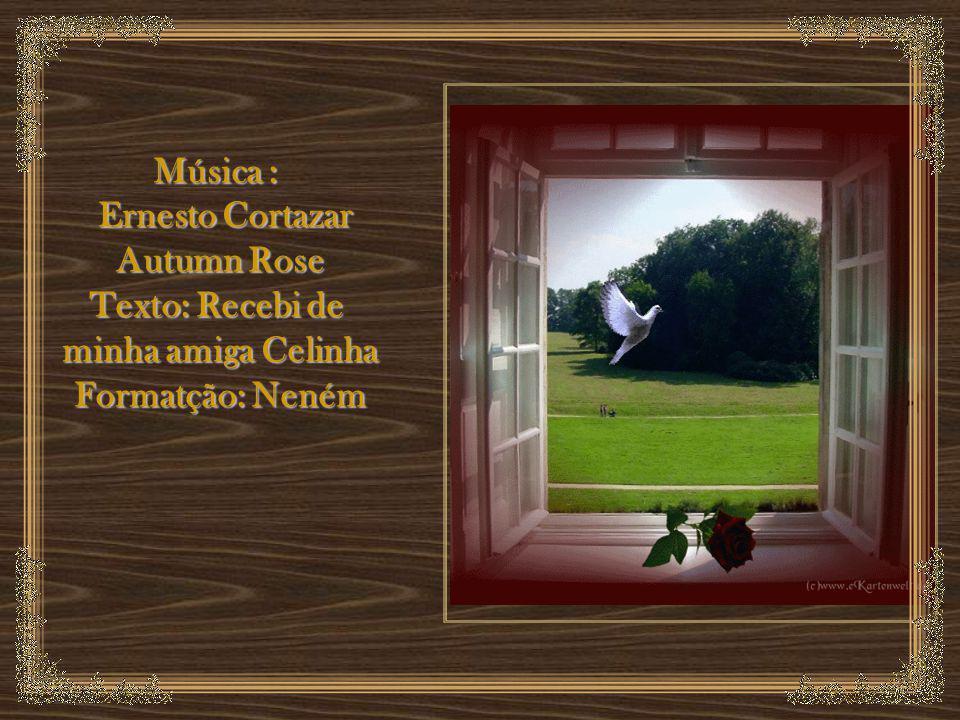 Música : Ernesto Cortazar Ernesto Cortazar Autumn Rose Texto: Recebi de minha amiga Celinha Formatção: Neném