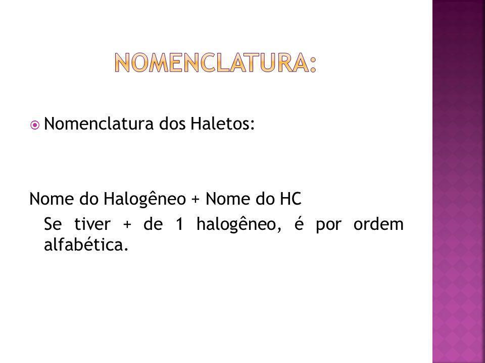 Nomenclatura dos Haletos: Nome do Halogêneo + Nome do HC Se tiver + de 1 halogêneo, é por ordem alfabética.