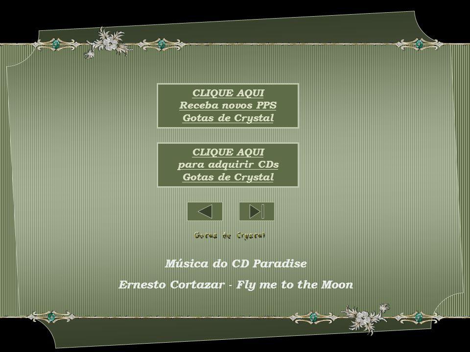 CLIQUE AQUI para adquirir CDs Gotas de Crystal CLIQUE AQUI Receba novos PPS Gotas de Crystal Música do CD Paradise Ernesto Cortazar - Fly me to the Moon