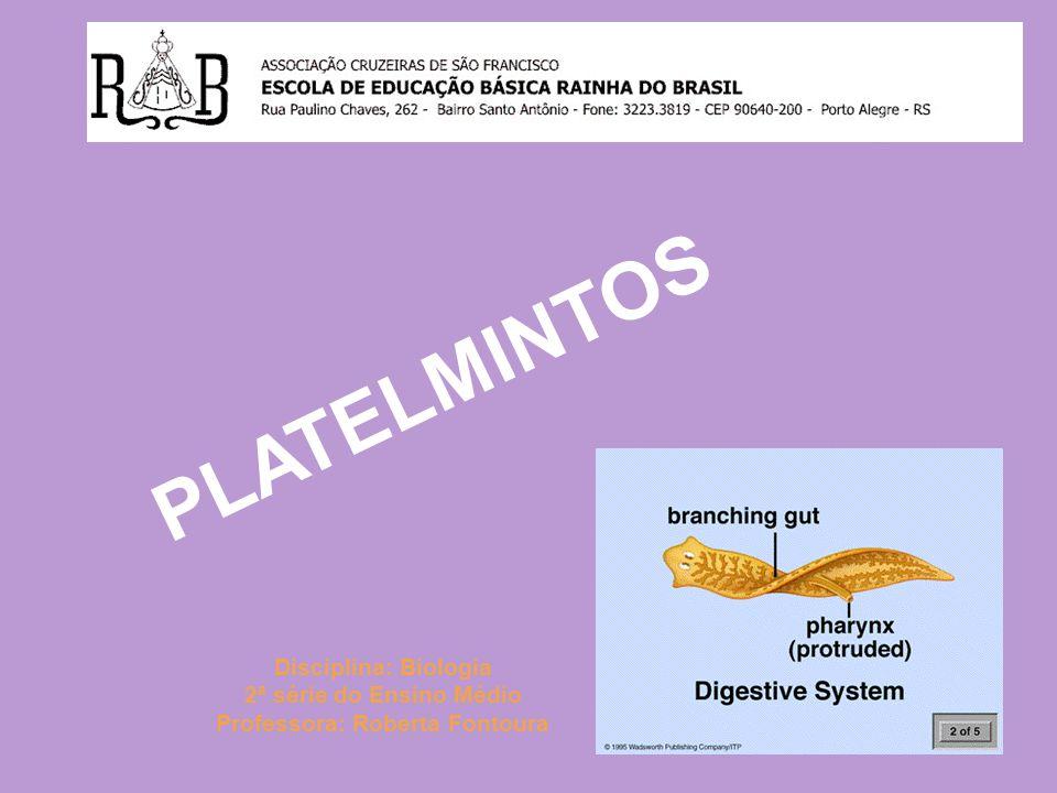 PLATELMINTOS Disciplina: Biologia 2ª série do Ensino Médio Professora: Roberta Fontoura