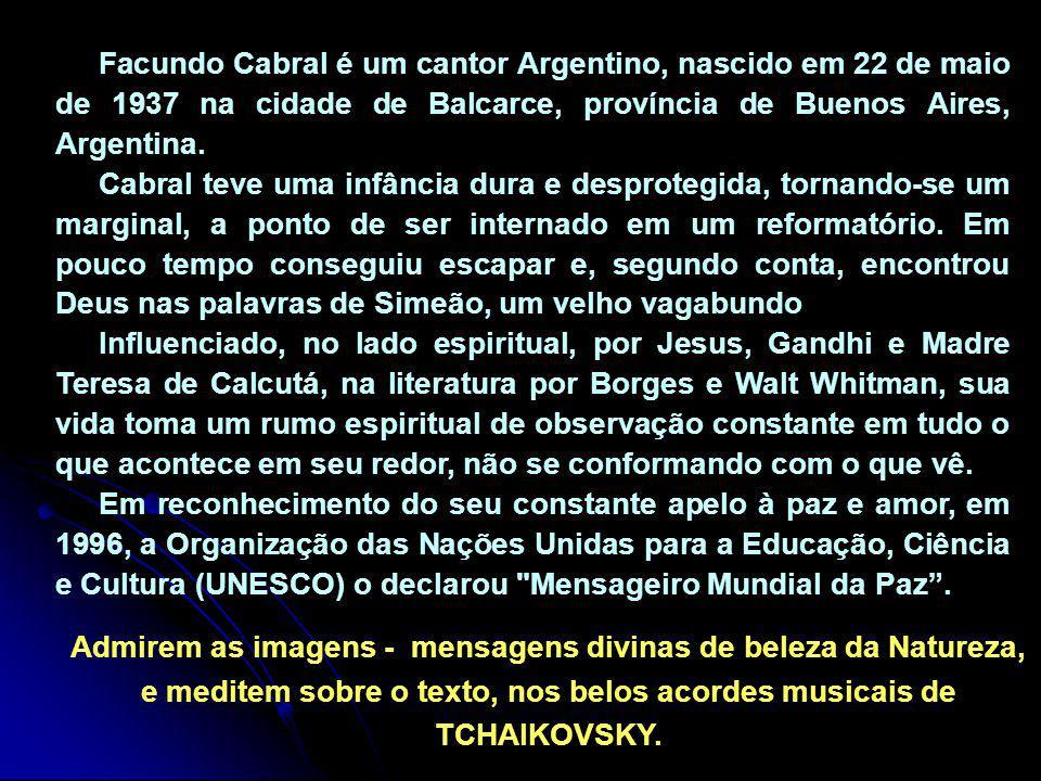 Facundo Cabral é um cantor Argentino, nascido em 22 de maio de 1937 na cidade de Balcarce, província de Buenos Aires, Argentina.
