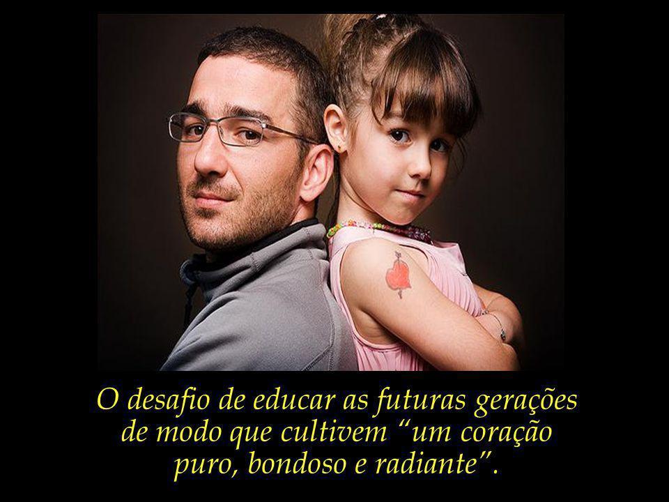 Os filhos e seus pais, valores a ser transmitidos, virtudes que deverão ser herdadas.