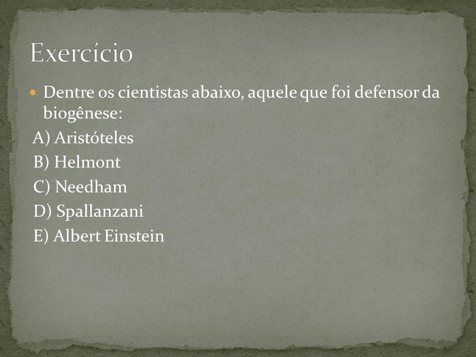 Dentre os cientistas abaixo, aquele que foi defensor da biogênese: A) Aristóteles B) Helmont C) Needham D) Spallanzani E) Albert Einstein