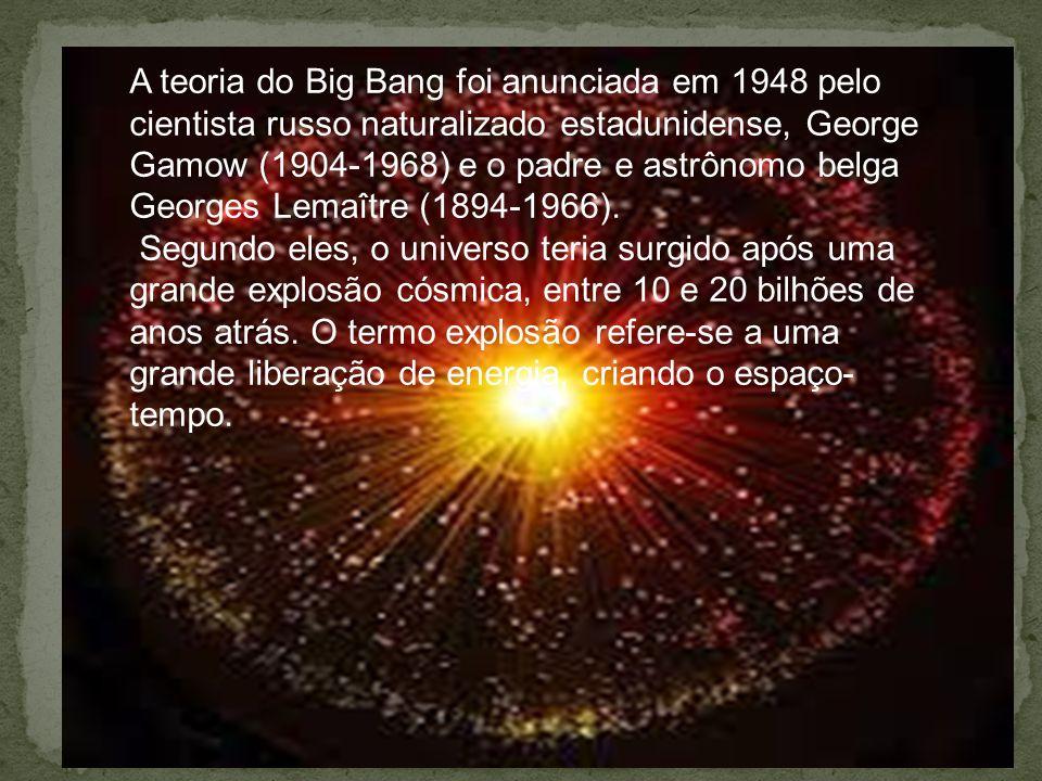 A teoria do Big Bang foi anunciada em 1948 pelo cientista russo naturalizado estadunidense, George Gamow (1904-1968) e o padre e astrônomo belga Georg