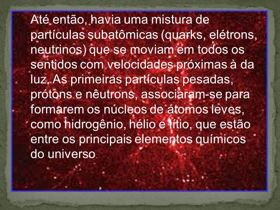 Até então, havia uma mistura de partículas subatômicas (quarks, elétrons, neutrinos) que se moviam em todos os sentidos com velocidades próximas à da