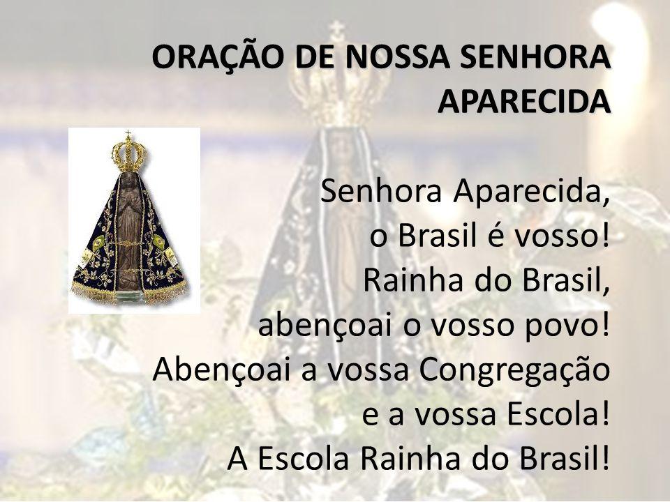 ORAÇÃO DE NOSSA SENHORA APARECIDA ORAÇÃO DE NOSSA SENHORA APARECIDA Senhora Aparecida, o Brasil é vosso.