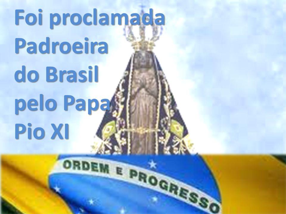 Foi proclamada Padroeira do Brasil pelo Papa Pio XI