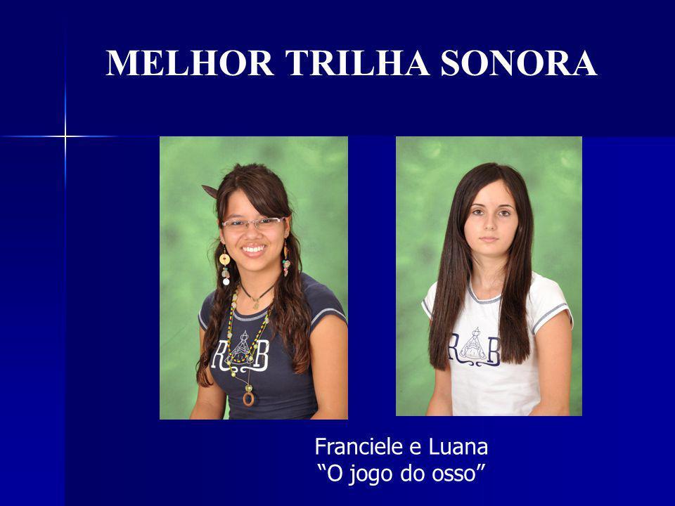 MELHOR TRILHA SONORA Franciele e Luana O jogo do osso