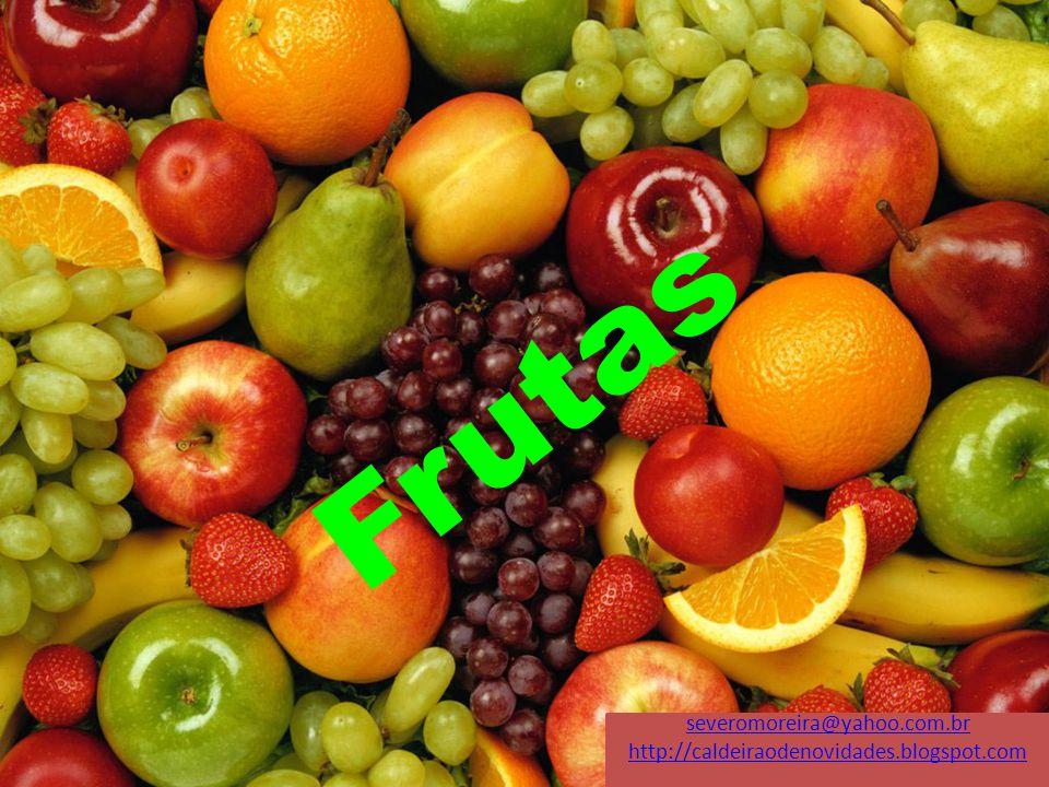Frutas severomoreira@yahoo.com.br http://caldeiraodenovidades.blogspot.com