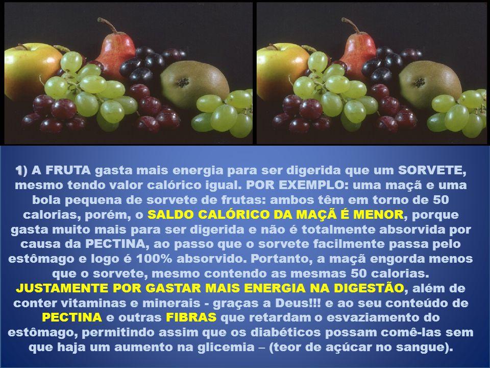1 1) A FRUTA gasta mais energia para ser digerida que um SORVETE, mesmo tendo valor calórico igual.