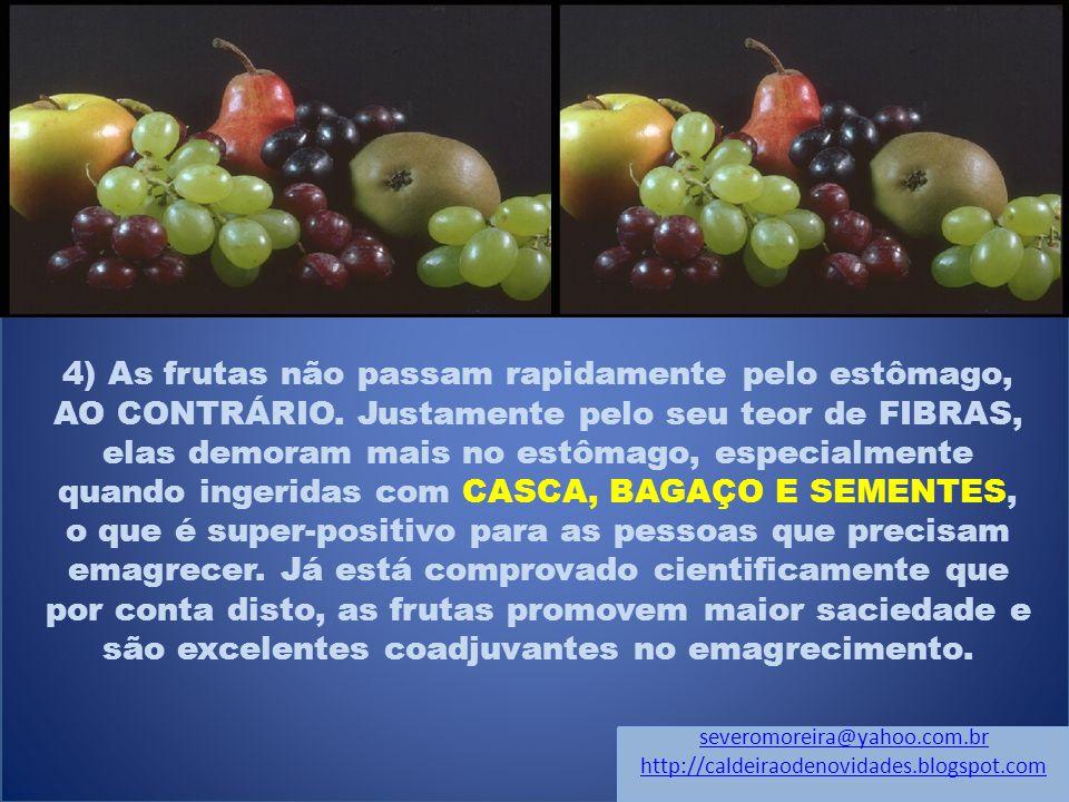 4) As frutas não passam rapidamente pelo estômago, AO CONTRÁRIO.