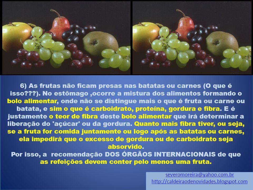 6) As frutas não ficam presas nas batatas ou carnes (O que é isso???).