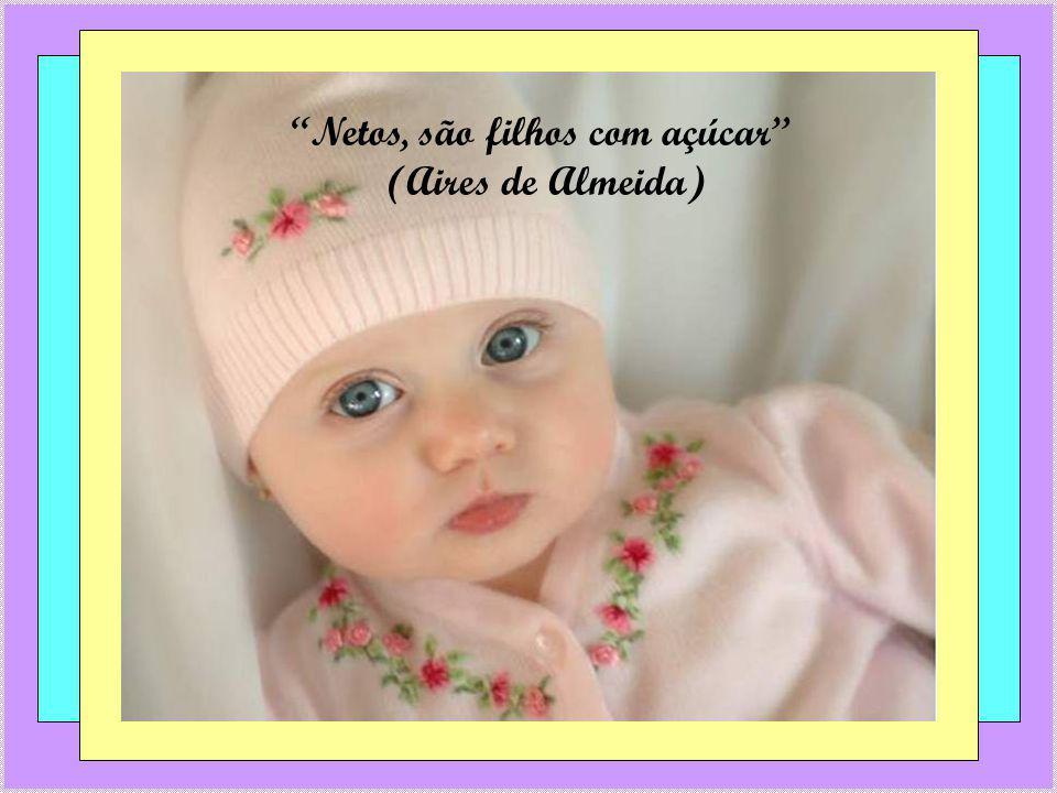 Netos, são filhos com açúcar (Aires de Almeida)