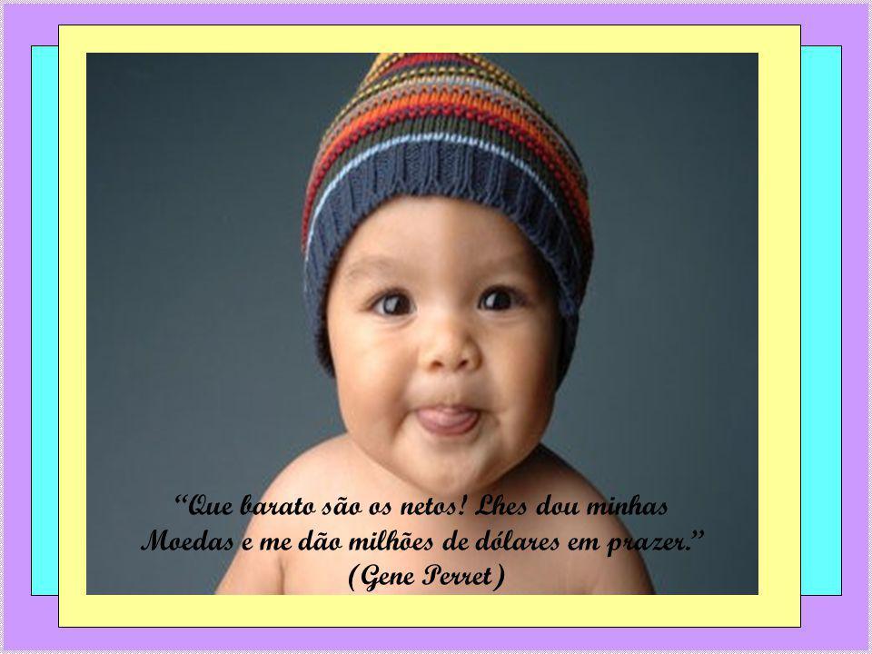 Se soubesse como é maravilhoso ter netos, os teria primeiro. (Lois wise)