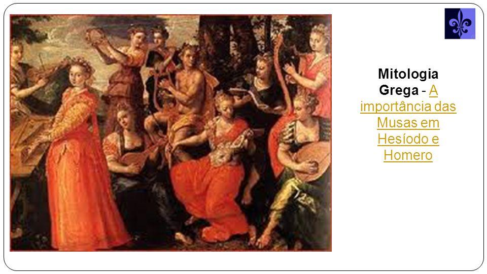 Mitologia Grega - A importância das Musas em Hesíodo e HomeroA importância das Musas em Hesíodo e Homero