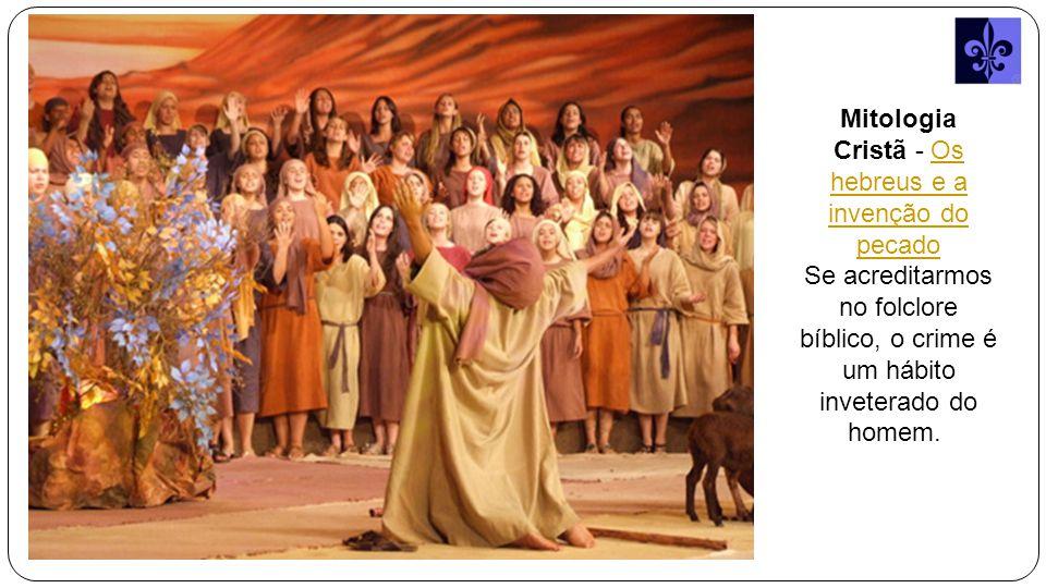 Mitologia Cristã - Os hebreus e a invenção do pecadoOs hebreus e a invenção do pecado Se acreditarmos no folclore bíblico, o crime é um hábito inveterado do homem.