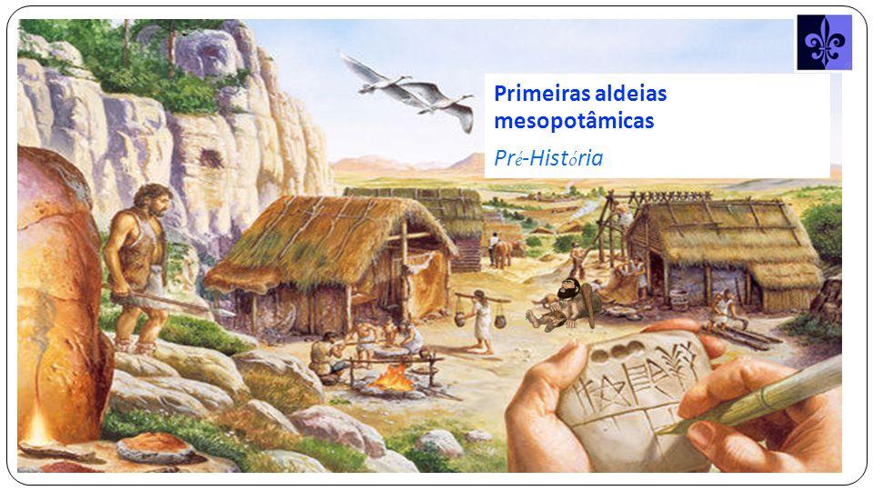 Primeiras aldeias mesopotâmicas Pr é -Hist ó ria